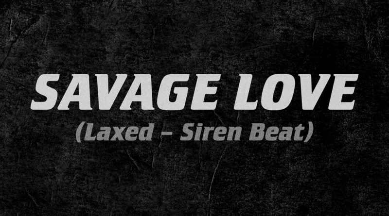 Savage Love (Laxed — Siren Beat)