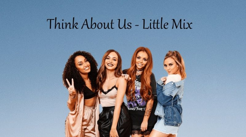 Little Mix - Think About Us