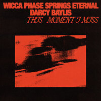 Wicca Phase Springs Eternal - Me Is Who I Love