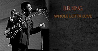 B.B. King - Whole Lotta Love