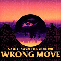 R3HAB, THRDL!FE, Olivia Holt - Wrong Move