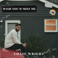 Chase Wright-Wish You'd Miss Me