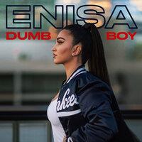 Enisa - Dumb Boy