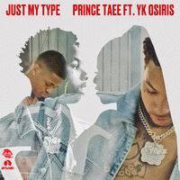 Prince Taee - Just My Type feat. YK Osiris