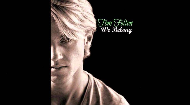 Tom Felton - We Belong