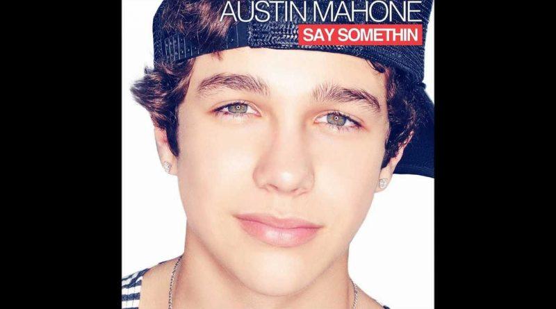 Austin Mahone - Say Somethin'
