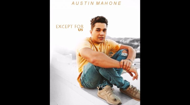 Austin Mahone - Except for Us