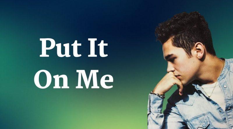 Austin Mahone, Sage The Gemini - Put It On Me