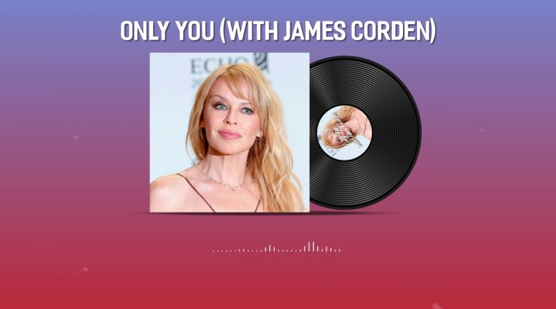 Kylie Minogue - Only You with James Corden