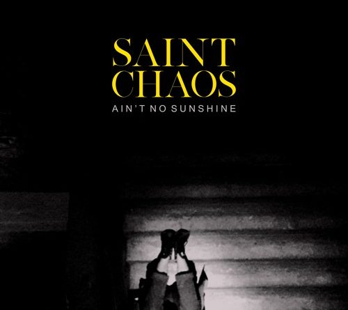 Saint Chaos - Ain't No Sunshine