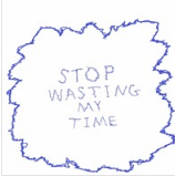 I Hate Myself Because - Stop Wasting My Time